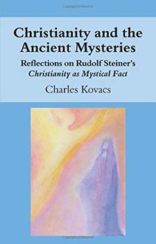 Image for <B>Christianity and the Ancient Mysteries: </B><I> Reflections on Rudolf Steiner's Christianity as Mystical Fact</I>