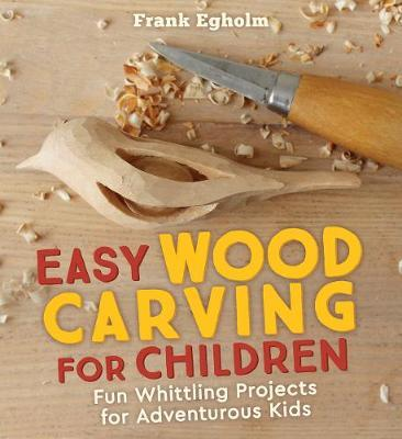 Image for <B>Easy Wood Carving for Children: Fun Whittling Projects for Adventurous Kids </B><I> </I>