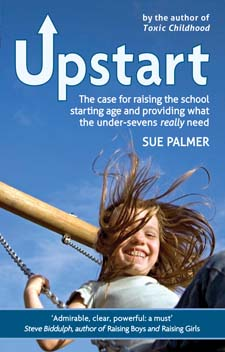 Image for <B>Upstart </B><I> The Case for Raising the School Starting Age and Providing What the Under-Sevens Really Need</I>