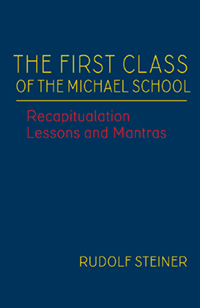 Image for <B>First Class of the Michael School </B><I> Recapitulation Lessons and Mantras (CW 270)</I>