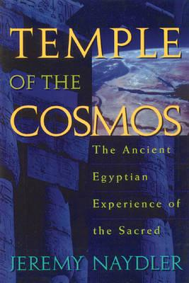 Image for <B>Temple of the Cosmos </B><I> The Ancient Egyptian Experience of the Sacred</I>