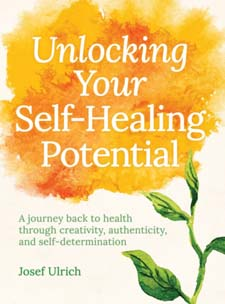 Image for <B>Unlocking your Self-Healing Potential </B><I> A Journey Back to Health Through Creativity, Authenticity and Self-determination</I>