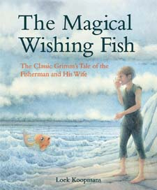 Image for <B>Magical Wishing Fish: The Classic Grimm's Tale of the Fisherman and His Wife </B><I> </I>