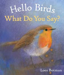 Image for <B>Hello Birds, What Do You Say? </B><I> </I>