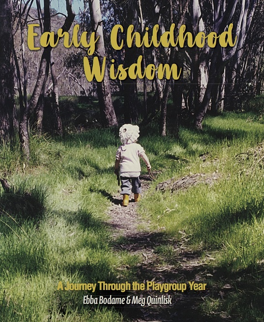 Image for <B>Early Childhood Wisdom </B><I> A Journey Through the Playgroup Year</I>