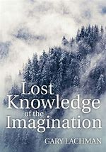 Image for <B>Lost Knowledge of the Imagination </B><I> </I>