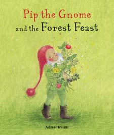 Image for <B>Pip the Gnome and the Forest Feast </B><I> </I>