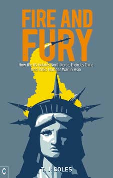Image for <B>Fire and Fury </B><I> How the US Isolates North Korea, Encircles China and Risks Nuclear War in Asia</I>