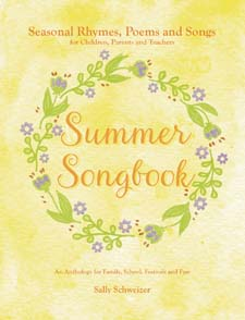 Image for <B>Summer Songbook: Seasonal Verses, Poems and Songs for Children, Parents and Teachers </B><I> An Anthology for Family, School, Festivals and Fun!</I>
