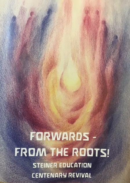 Image for <B>Forwards - From the Roots! </B><I> Steiner Education Centenary Revival</I>