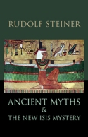 Image for <B>Ancient Myths and the New Isis Mystery (revised 2nd edition) </B><I> Seven Lectures Given in Dornach 4-13 January 1918 and a Lecture Given in Dornach 24 December 1920</I>