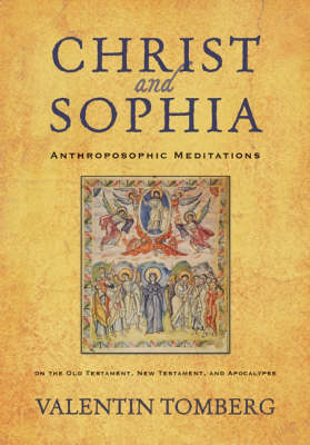Image for <B>Christ and Sophia </B><I> Anthroposophic Meditations on the Old Testament, New Testament, and Apocalypse</I>