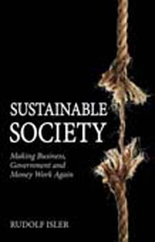 Image for <B>Sustainable Society </B><I> Making Business, Government and Money Work Again</I>