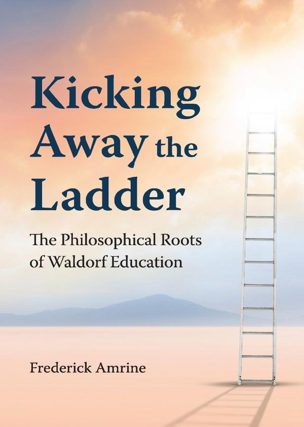 Image for <B>Kicking Away the Ladder </B><I> The Philosophical Roots of Waldorf Education</I>