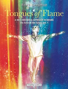 Image for <B>Tongues of Flame </B><I> A Meta-Historical Approach to Drama: The Actor of the Future, Vol. 1</I>