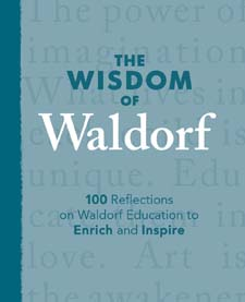 Image for <B>Wisdom of Waldorf </B><I> 100 Reflections on Waldorf Education to Enrich and Inspire</I>