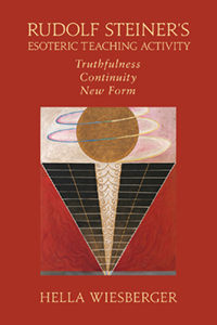 Image for <B>Rudolf Steiner's Esoteric Teaching Activity </B><I> Truthfulness, Continuity, New Form</I>
