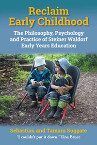 Image for <B>Reclaim Early Childhood </B><I> The Philosophy, Psychology, and Practice of Steiner-Waldorf Early Years Education</I>