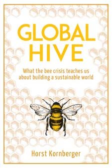 <B>Global Hive </B><I> What The Bee Crisis Teaches Us About Building a Sustainable World</I>