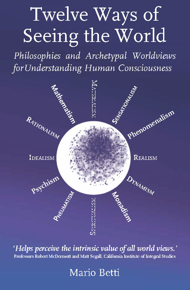 Image for <B>Twelve Ways of Seeing the World </B><I> Philosophies and Archetypal Worldviews for Understanding Human Consciousness</I>