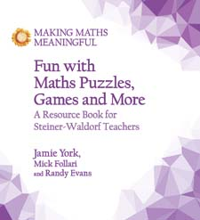 Image for <B>Fun with Maths Puzzles, Games and More </B><I> A Resource Book for Steiner-Waldorf Teachers</I>