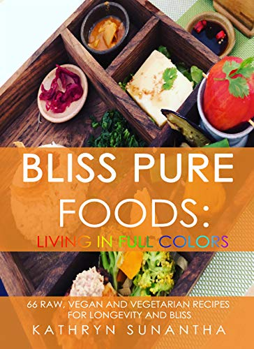 Image for <B>Bliss Pure Foods: Living in Full Colors </B><I> 66 Raw, Vegan and Vegetarian Recipes for Longevity and Bliss</I>