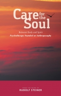 Image for <B>Care for the Soul </B><I> Between Body and Spirit – Psychotherapy Founded on Anthroposophy</I>