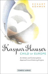 Image for <B>Kaspar Hauser, Child of Europe </B><I> An Artistic and Contemplative Approach to an Enduring Enigma</I>