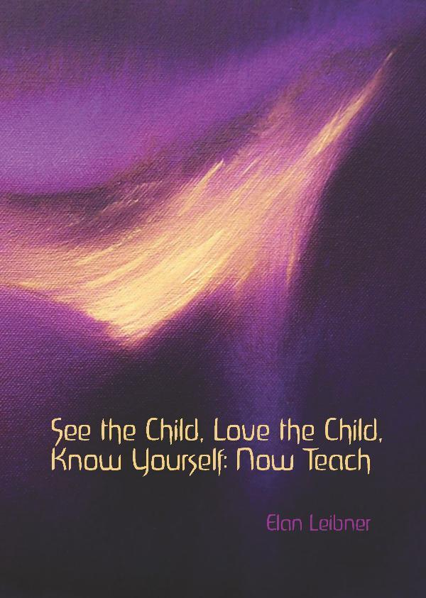 Image for <B>See the Child, Love the Child, Know yourself: Now Teach! </B><I> </I>