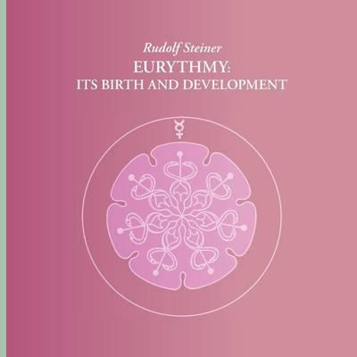 Image for <B>Eurythmy: Its birth and development </B><I> </I>