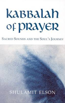Image for <B>Kabbalah of Prayer </B><I> Sacred Sounds and the Soul's Journey</I>