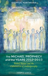 Image for <B>Michael Prophecy and the Years 2012-2033 </B><I> Rudolf Steiner and the Culmination of Anthroposophy</I>