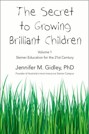 Image for <B>Secret to Growing Brilliant Children Volume 1 </B><I> Steiner Education for the 21st Centruy</I>