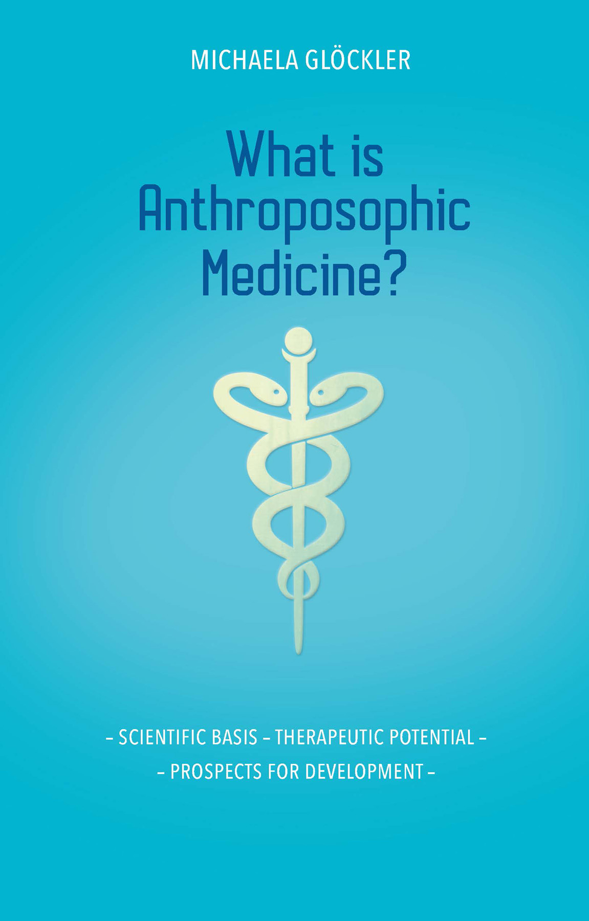 Image for <B>What is Anthroposophic Medicine? </B><I> Scientific Basis - Therapeutic Potential - Prospects for Development</I>