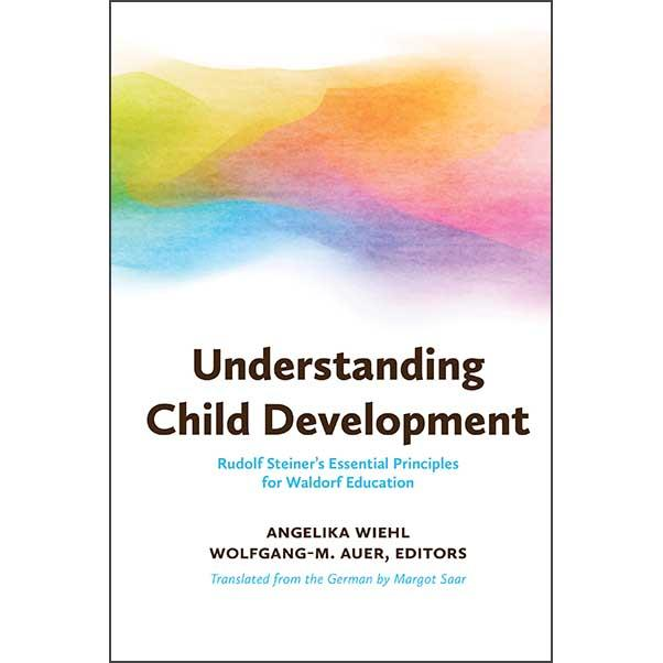 Image for <B>Understanding Child Development </B><I> Rudolf Steiner's Essential Principles for Waldorf Education</I>