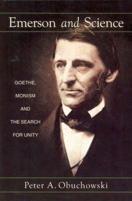 Image for <B>Emerson and Science </B><I> Goethe, Monism and the Search for Unity</I>