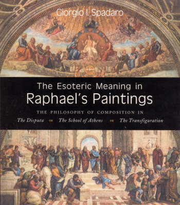 Image for <B>Esoteric Meaning in Raphael's Paintings </B><I> The Philosophy of Composition in the Disputa, the School of Athens, the Transfiguration</I>