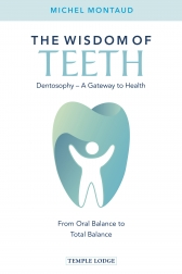 Image for <B>Wisdom of Teeth, The, </B><I> Dentosophy - A Gateway to Health, From Oral Balance to Total Balance <br> <br>From Oral Balance to Total Balance</I>