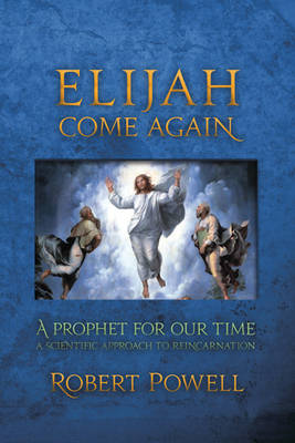 Image for <B>Elijah Come Again </B><I> A Prophet for Our Time - A Scientific Approach to Reincarnation</I>