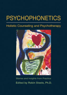 Image for <B>Psychophonetics </B><I> Holistic Counseling and Psychotherapy - Stories and Insights from Practice</I>