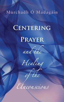 Image for <B>Centering Prayer and the Healing of the Unconscious </B><I> </I>