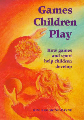 Image for <B>Games Children Play </B><I> How Games and Sport Help Children Develop</I>