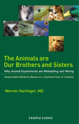 Image for <B>Animals are Our Brothers and Sisters </B><I> Why Animal Experiments are Misleading and Wrong, Responsible Medicine Based on a Spiritual View of Creation</I>