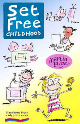 Image for <B>Set Free Childhood </B><I> Parents' Survival Guide for Coping with Computers and TV</I>