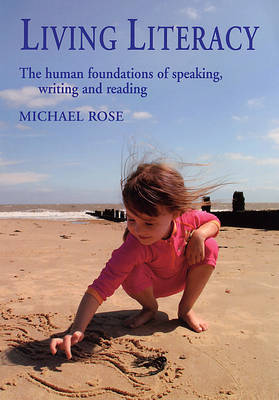 Image for <B>Living Literacy </B><I> The Human Foundations of Speaking, Writing and Reading</I>