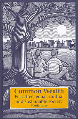 Image for <B>Common Wealth: For a Free, Equal, Mutual and Sustainable Society </B><I> For a Free, Equal, Mutual and Sustainable Society</I>