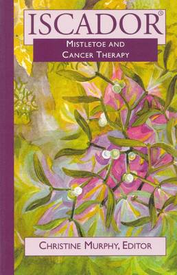 Image for <B>Iscador </B><I> Mistletoe and Cancer Therapy</I>