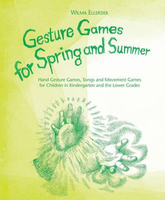 Image for <B>Gesture Games for Spring and Summer </B><I> Hand Gesture Games, Songs and Movement Games for Children in Kindergarten and the Lower Grades</I>