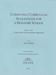 Image for <B>Computing Curriculum Part 1 Suggestions for a Waldorf School: </B><I> Curriculum Development Approach</I>