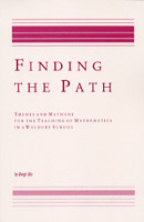 Image for <B>Finding The Path </B><I> Themes and Methods for the Teaching of Mathematics in a Waldorf School</I>